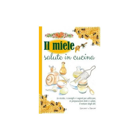 """Il Miele: salute in cucina"" / Recipes containing honey"